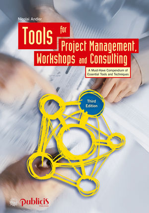 Tools for Project Management, Workshops and Consulting: A Must-Have Compendium of Essential Tools and Techniques, 3rd Edition (3895784478) cover image