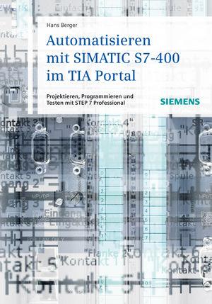 Automatisieren mit SIMATIC S7-400 im TIA Portal: Projektieren, Programmieren und Testen mit STEP 7 Professional (3895789178) cover image