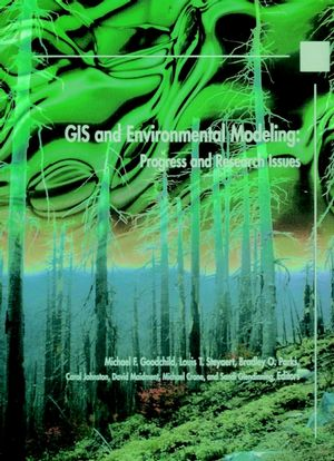 GIS and Environmental Modeling: Progress and Research Issues
