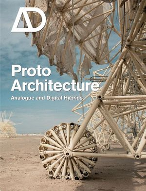 Protoarchitecture: Analogue and Digital Hybrids
