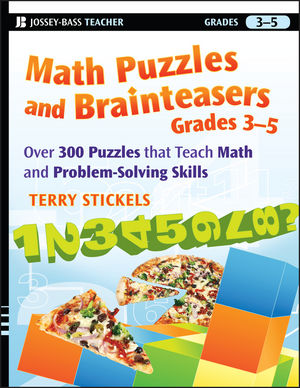Math Puzzles and Brainteasers, Grades 3-5: Over 300 Puzzles that Teach Math and Problem-Solving Skills (0470564679) cover image