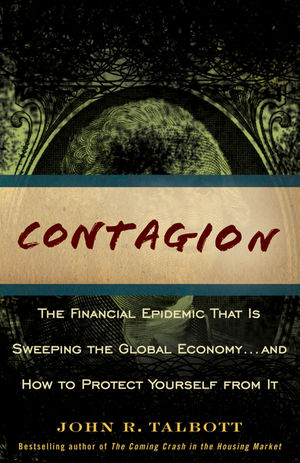 Contagion: The Financial Epidemic That is Sweeping the Global Economy... and How to Protect Yourself from It (0470593679) cover image