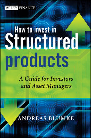 How to Invest in Structured Products: A Guide for Investors and Asset Managers (0470684879) cover image
