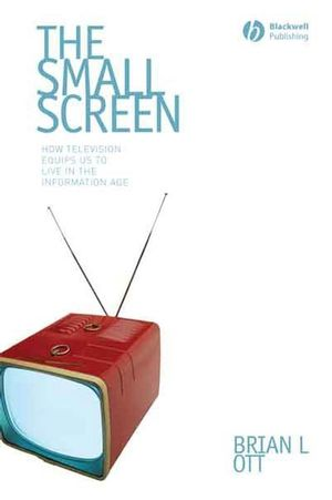 The Small Screen: How Television Equips Us to Live in the Information Age (0470766379) cover image