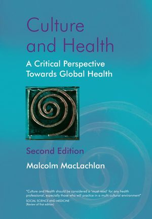Culture and Health: A Critical Perspective Towards Global Health, 2nd Edition (0470847379) cover image