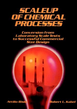 Scaleup of Chemical Processes: Conversion from Laboratory Scale Tests to Successful Commercial Size Design