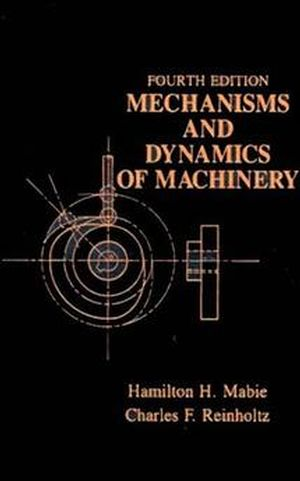 Mechanisms and Dynamics of Machinery, 4th Edition