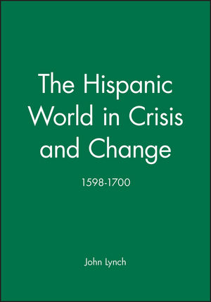 The Hispanic World in Crisis and Change: 1598 - 1700 (0631193979) cover image