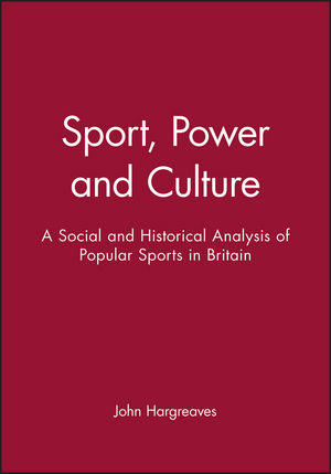 Sport, Power and Culture: A Social and Historical Analysis of Popular Sports in Britain
