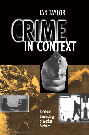 Crime in Context: A Critical Criminology of Market Societies