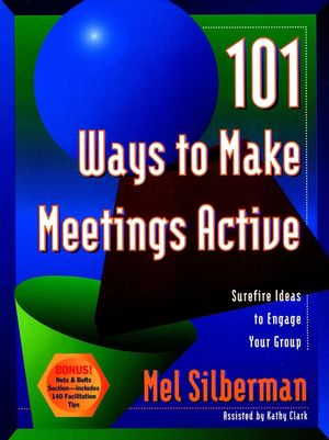 101 Ways to Make Meetings Active: Surefire Ideas to Engage Your Group (0787946079) cover image