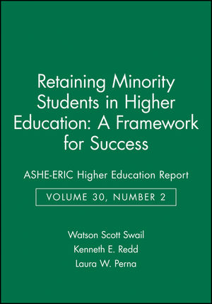 Retaining Minority Students in Higher Education: A Framework for Success: ASHE-ERIC Higher Education Report, Volume 30, Number 2