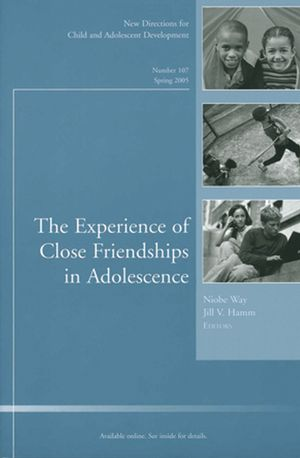 The Experience of Close Friendship in Adolescence: New Directions for Child & Adolescent Development, Number 107