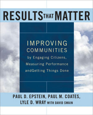 Results that Matter: Improving Communities by Engaging Citizens, Measuring Performance, and Getting Things Done (0787983179) cover image