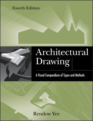 Architectural Drawing: A Visual Compendium of Types and Methods, 4th Edition (1118012879) cover image