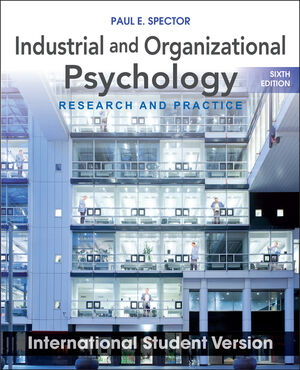 Industrial and Organizational Psychology: Research and Practice, 6th Edition International Student Version