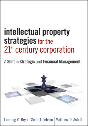 Intellectual Property Strategies for the 21st Century Corporation: A Shift in Strategic and Financial Management (1118095979) cover image