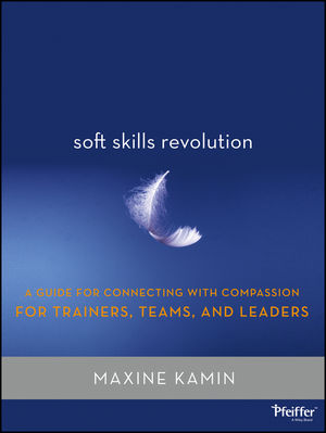 Soft Skills Revolution: A Guide for Connecting with Compassion for Trainers, Teams, and Leaders (1118100379) cover image