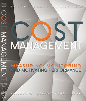 Cost Management: Measuring, Monitoring, and Motivating Performance, 2nd Canadian Edition