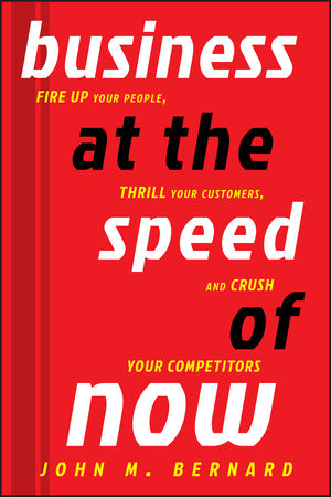 Business at the Speed of Now: Fire Up Your People, Thrill Your Customers, and Crush Your Competitors (1118175379) cover image