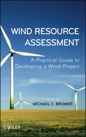 Wind Resource Assessment: A Practical Guide to Developing a Wind Project (1118249879) cover image