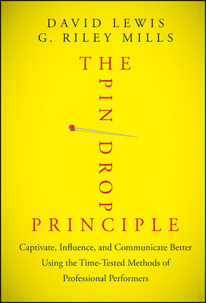 The Pin Drop Principle: Captivate, Influence, and Communicate Better Using the Time-Tested Methods of Professional Performers (1118310179) cover image