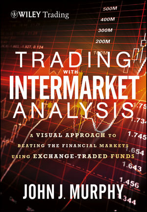 Trading with Intermarket Analysis: A Visual Approach to Beating the Financial Markets Using Exchange-Traded Funds (1118314379) cover image