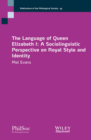 The Language of Queen Elizabeth I: A Sociolinguistic Perspective on Royal Style and Identity (1118672879) cover image