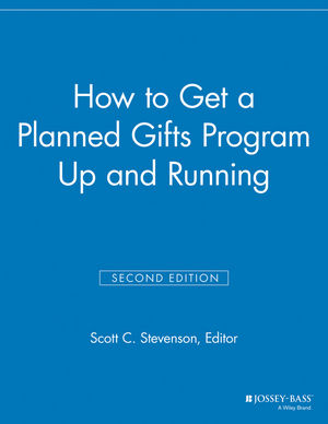 How to Get a Planned Gifts Program Up and Running, 2nd Edition