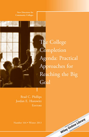 The College Completion Agenda: Practical Approaches for Reaching the Big Goal: New Directions for Community Colleges, Number 164 (1118862279) cover image