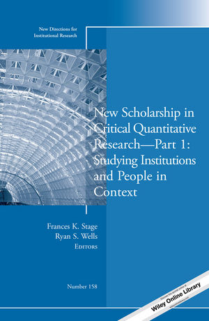 New Scholarship in Critical Quantitative Research, Part 1: Studying Institutions and People in Context: New Directions for Institutional Research, Number 158