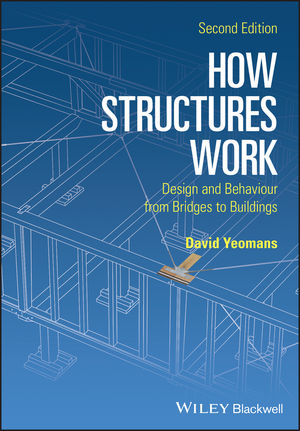 How Structures Work: Design and Behaviour from Bridges to Buildings, 2nd Edition (1119012279) cover image