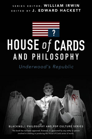 House of Cards and Philosophy: Underwood