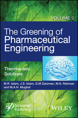 The Greening of Pharmaceutical Engineering, Volume 2, Theories and Solutions (1119159679) cover image
