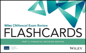 Wiley CMAexcel Exam Review 2018 Flashcards: Part 2 , Financial Decision Making