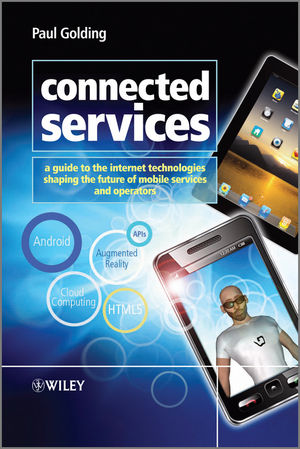 Connected Services: A Guide to the Internet Technologies Shaping the Future of Mobile Services and Operators (1119977479) cover image