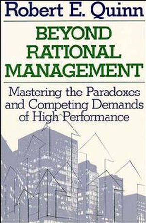 Beyond Rational Management: Mastering the Paradoxes and Competing Demands of High Performance (1555423779) cover image