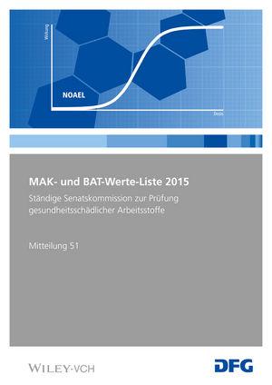 MAK- und BAT-Werte-Liste 2015: Maximale Arbeitsplatzkonzentrationen und Biologische Arbeitsstofftoleranzwerte. Senatskommission zur Prüfung gesundheitsschädlicher Arbeitsstoffe. Mitteilung 51