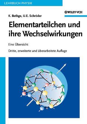 Elementarteilchen und ihre Wechselwirkungen: Eine Übersicht, 3., überarb. u. erw. Auflage