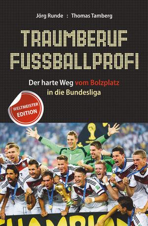 Traumberuf Fussballprofi: Der harte Weg vom Bolzplatz in die Bundesliga, 2. Auflage