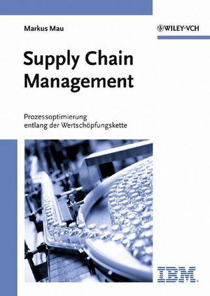 Supply Chain Management: Prozessoptimierung entlang der Wertschöpfungskette