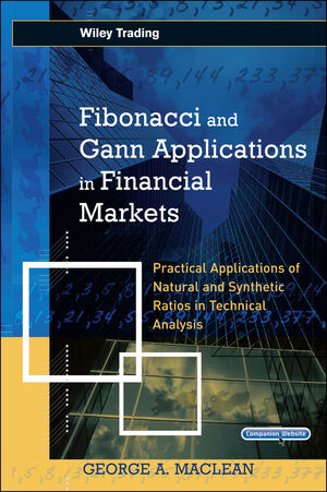 Fibonacci and Gann Applications in Financial Markets: Practical Applications of Natural and Synthetic Ratios in Technical Analysis (047001217X) cover image