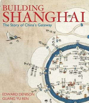 Building Shanghai: The Story of China