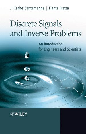 Discrete Signals and Inverse Problems: An Introduction for Engineers and Scientists