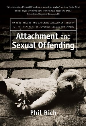 Attachment and Sexual Offending: Understanding and Applying Attachment Theory to the Treatment of Juvenile Sexual Offenders