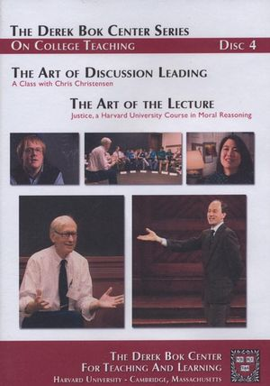 The Art of Discussion Leading: A Class with Chris Christensen and The Art of the Lecture: Justice, a Harvard University Course in Moral Reasoning, The Derek Bok Center Series On College Teaching, Disc 4
