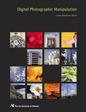 Digital Photographic Manipulation for Art Institute of Atlanta, with CD, 2nd Edition (047026697X) cover image