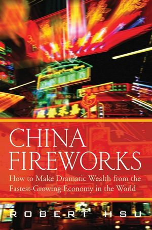 China Fireworks: How to Make Dramatic Wealth from the Fastest-Growing Economy in the World (047038297X) cover image
