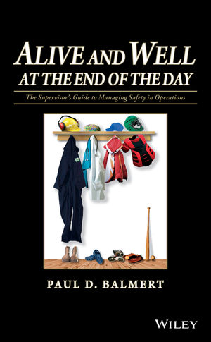 Alive and Well at the End of the Day: The Supervisor's Guide to Managing Safety in Operations (047046707X) cover image
