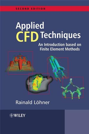 Applied Computational Fluid Dynamics Techniques: An Introduction Based on Finite Element Methods, 2nd Edition